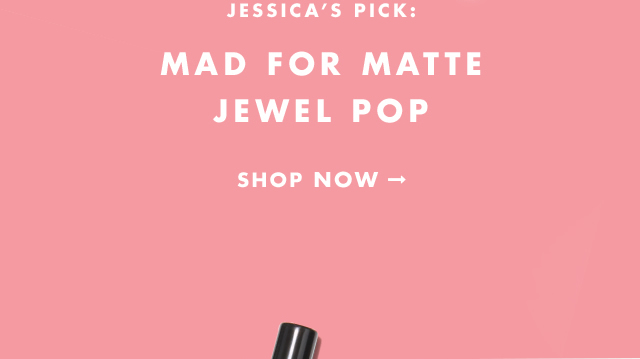 Jessica's Pick: Mad for Matte Jewel Pop. Shop Now